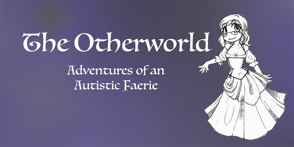 The Otherworld: Adventures of an Autistic Faerie